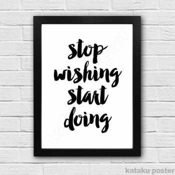 Poster Quote Inspiratif / Stop Wishing Start Doing/ Hiasan Dinding